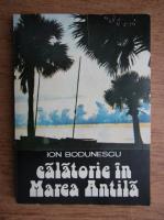 Anticariat: Ion Bodunescu - Calatorie in Marea Antila