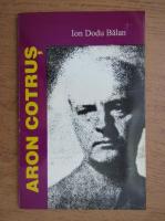 Anticariat: Ion Dodu Balan - Aron Cotrus