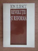 Anticariat: Ion Iliescu - Revolutie si reforma