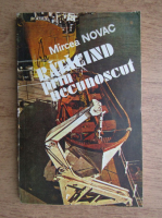 Anticariat: Mircea Novac - Ratacind prin necunoscut