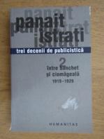 Anticariat: Panait Istrati - Trei decenii de publicistica, volumul 2. Intre banchet si ciomageala 1919-1929