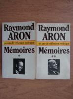 Raymond Aron - Memoires. 50 ans de reflexion politiques (volumul 1 si 2)