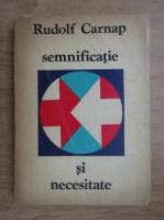 Rudolf Carnap - Semnificatie si necesitate