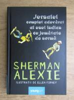 Sherman Alexie - Jurnalul complet adevarat al unui indian cu jumatate de norma