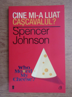 Anticariat: Spencer Johnson - Cine mi-a luat cascavalul?