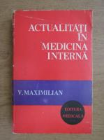 Anticariat: V. Maximilian - Actualitati in medicina interna