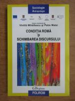 Anticariat: Vintila Mihailescu, Petre Matei - Conditia roma si schimbarea discursului