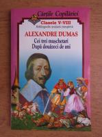 Anticariat: Cartile copilariei. Alexandre Dumas. Cei trei muschetari. Dupa douazeci de ani. Bibliografie scolara completa