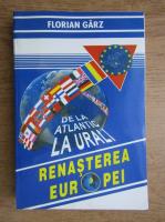 Anticariat: Florian Garz - Renasterea Europei. De la Atlantic la Urali
