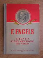 Friedrich Engels - Situatia clasei muncitoare din Anglia