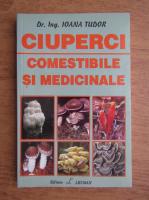 Ioana Tudor - Ciuperci comestibile si medicinale
