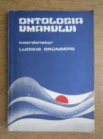 Anticariat: Ludwig Grunberg - Ontologia umanului. Confruntari filosofice contemporane si incercare de reconstructie teoretica