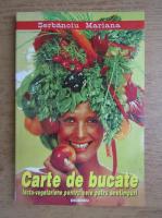 Mariana Serbanoiu - Carte de bucate, lacto-vegetariene pentru cele 4 anotimpuri