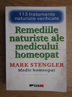 Mark Stengler - Remediile naturiste ale medicului homeopat