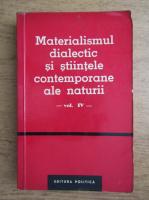 Anticariat: Materialismul dialectic si stiintele contemporane ale naturii (volumul 4)