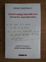 Mihai Eminescu - Eternul dor, imposibila iubire (editie bilingva romana-engleza)