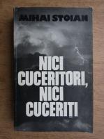 Mihai Stoian - Nici cuceritori, nici cuceriti (volumul 3)