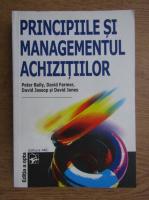 Anticariat: Peter Baily - Principiile si managementul achizitiilor