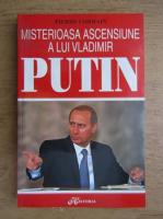 Anticariat: Pierre Lorrain - Misterioasa ascensiune a lui Vladimir Putin