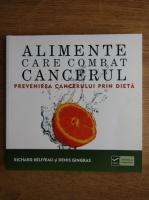 Anticariat: Richard Beliveau - Alimente care combat cancerul. Prevenirea cancerului prin dieta