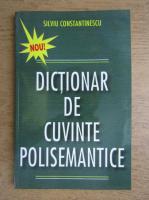 Anticariat: Silviu Constantinescu - Dictionar de cuvinte polisemantice