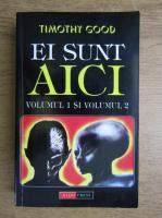 Timothy Good - Ei sunt aici (2 volume)