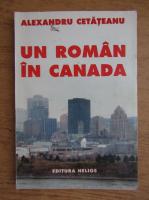 Alexandru Cetateanu - Un roman in Canada
