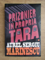 Aurel Sergiu Marinescu - Prizonier in propria tara (volumul 1)