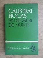 Anticariat: Calistrat Hogas - Pe drumuri de munte (volumul 2)
