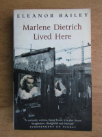 Anticariat: Eleanor Bailey - Marlene Dietrich lived here