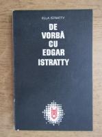Anticariat: Ella Istratty - De vorba cu Edgar Istratty