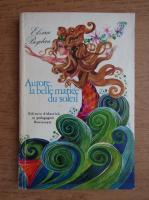 Anticariat: Elvira Bogdan - Aurore, la belle mariee du soleil