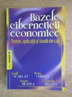 Anticariat: Emil Scarlat, Nora Chirita - Bazele ciberneticii economice. Teorie, aplicatii si studii de caz