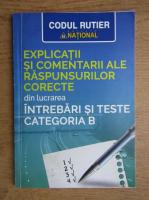 Anticariat: Explicatii si comentarii ale raspunsurilor corecte din lucrarea intrebari si teste categoria B
