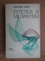 Anticariat: Gheorghe Stroia - Estetica si militantism