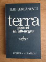 Anticariat: Ilie Serbanescu - Terra, portret in alb-negru