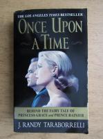 J. Randy Taraborrelli - Once upon a time. Behind the fairy tale of Princess Grace and Prince Rainier
