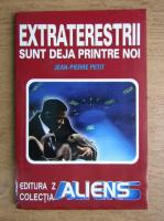 Jean Pierre Petit - Extraterestrii sunt deja printre noi