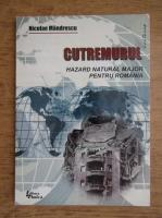 Nicolae Mandrescu - Cutremurul. Hazard natural major pentru Romania