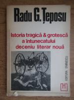 Radu G. Teposu - Istoria tragica si grotesca a intunecatului deceniu literar noua
