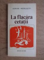 Anticariat: Adrian Mierlusca - La flacara cetatii