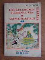 Anticariat: Culda Cezar - Templul Shaolin, budhismul zen si artele martiale (volumul 2)