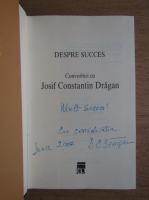 Despre succes. Convorbiri cu Josif Constantin Dragan (cu autograful autorului)
