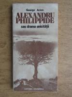 Anticariat: George Arion - Alexandru Philippide sau drama unicitatii