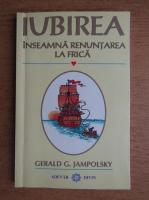 Gerald G. Jampolsky - Iubirea inseamna renuntarea la frica