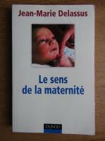 Anticariat: Jean Marie Delassus - Le sens de la maternite