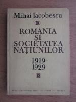 Anticariat: Mihai Iacobescu - Romania si societatea natiunilor 1919-1929