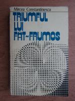 Anticariat: Mircea Constantinescu - Triumful lui Fat-Frumos