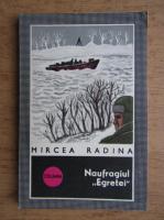 Anticariat: Mircea Radina - Naufragiul Egretei