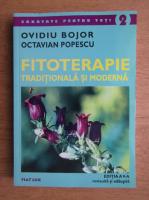 Ovidiu Bojor - Fitoterapie, traditionala si moderna
